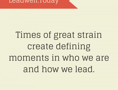 Quote – Great Strain Creates Defining Moments – Leadwell.Today