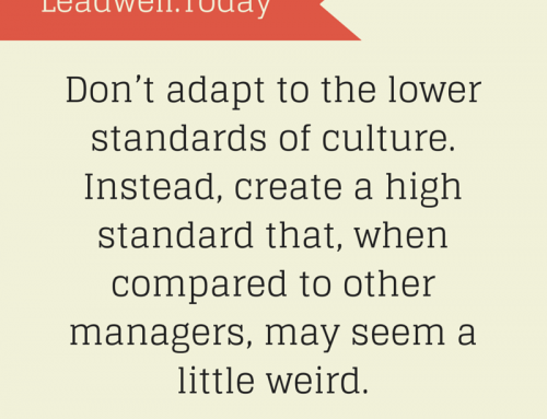 Quote – As a Manager Don't Adapt to Lower Standards, Be a Little Weird