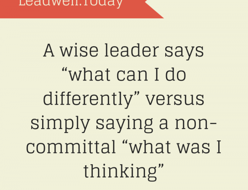 Quote – A Wise Leader Says What Can I Do Differently