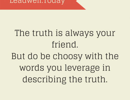 Quote – The Truth is Always Your Friend. But Be Wise – Leadwell.Today